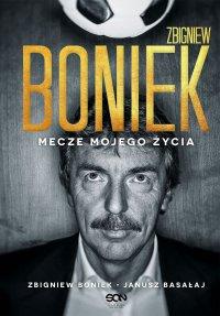 Zbigniew Boniek. Mecze mojego życia - Zbigniew Boniek