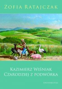 Kazimierz Wiśniak. Czarodziej z podwórka. Wydanie drugie poprawione - Zofia Ratajczak
