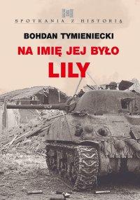 Na imię jej było Lily - Bohdan Tymieniecki