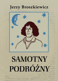 Samotny podróżny. Opowieść o Mikołaju Koperniku - Jerzy Broszkiewicz