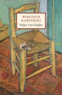 Fajka van Gogha - Wojciech Karpiński