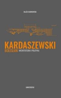 Bolesław Kardaszewski. Architektura i polityka - Błażej Ciarkowski
