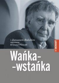 Wańka-wstańka. Z Januszem Rolickim rozmawia Krzysztof Pilawski - Janusz Rolicki