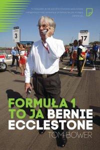 Formuła 1 to ja. Bernie Ecclestone - Tom Bower