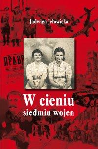 W cieniu siedmiu wojen - Jadwiga Jełowicka