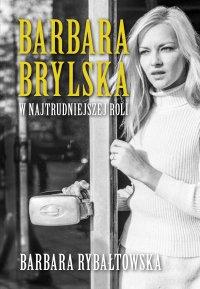 Barbara Brylska. W najtrudniejszej roli - Barbara Rybałtowska