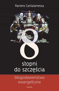 Osiem stopni do szczęścia. Błogosławieństwa ewangeliczne - Raniero Cantalamessa