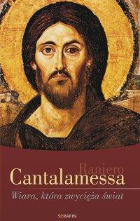 Wiara, która zwycięża świat - Raniero Cantalamessa