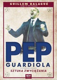 Pep Guardiola. Sztuka zwyciężania - Guillem Balagué