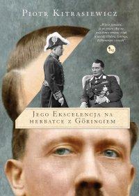 Jego ekscelencja na herbatce z Göringiem - Piotr Kitrasiewicz