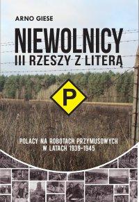 """Niewolnicy III Rzeszy z literą """"P"""" - Arno Giese"""