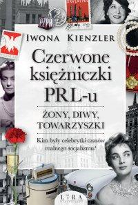 Czerwone księżniczki PRL-u. Żony, diwy, towarzyszki - Iwona Kienzler