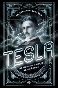 Tesla. Geniusz na skraju szaleństwa - W. Bernard Carlson