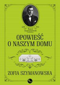 Opowieść o naszym domu - Zofia Szymanowska