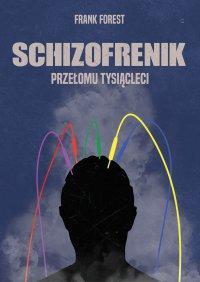 Schizofrenik przełomu tysiącleci - Frank Forest