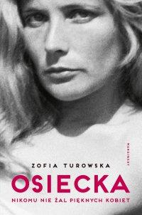Osiecka. Nikomu nie żal pięknych kobiet - Zofia Turowska