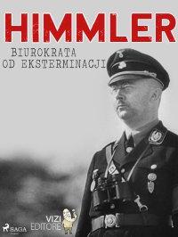 Himmler. Biurokrata od eksterminacji - Lucas Hugo Pavetto