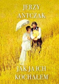 Jak ja ich kochałem - Jerzy Antczak