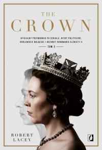 The Crown. Oficjalny przewodnik po serialu. Afery polityczne, królewskie bolączki i rozkwit panowania Elżbiety II. Tom 2 - Robert Lacey