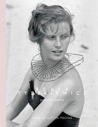 Beata Tyszkiewicz. Portret damy - Anna Augustyn-Protas