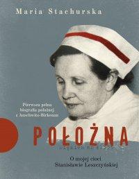 Położna. O mojej cioci Stanisławie Leszczyńskiej - Maria Stachurska