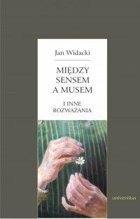 Między sensem a musem - i inne rozważania - Jan Widacki