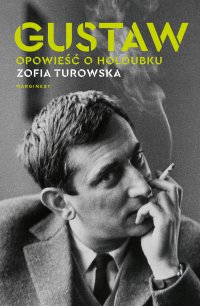 Gustaw. Opowieść o Holoubku - Zofia Turowska