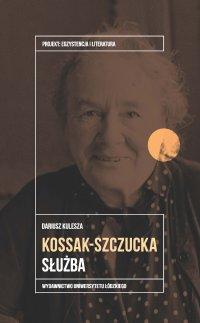Zofia Kossak-Szczucka. Służba - Dariusz Kulesza