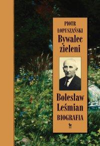 Bywalec zieleni. Bolesław Leśmian - Piotr Łopuszański