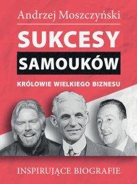 Sukcesy samouków. Królowie wielkiego biznesu - Andrzej Moszczyński