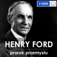 Henry Ford. Prorok Przemysłu - Piotr Napierała