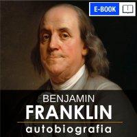 Benjamin Franklin. Autobiografia - Benjamin Franklin