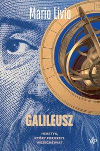 Galileusz. Heretyk, który poruszył wszechświat - Mario Livio