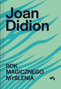 Rok magicznego myślenia - Joan Didion