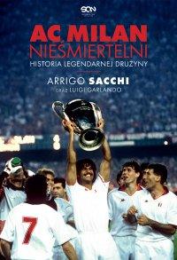 AC Milan. Nieśmiertelni. Historia legendarnej drużyny - Arrigo Sacchi