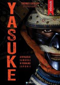 Yasuke. Afrykański samuraj w feudalnej Japonii - Thomas Lockley