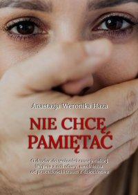 Niechcę pamiętać - Anastazja Weronika Haza