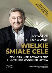 Wielkie śmiałe cele czyli jak inspirować siebie i innych do wysokich lotów - Ryszard Pieńkowski