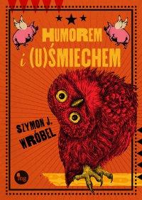 Humorem i (u)Śmiechem - Szymon J. Wróbel
