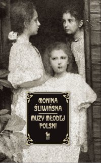 Muzy Młodej Polski. Życie i świat Marii, Zofii i Elizy Pareńskich - Monika Śliwińska