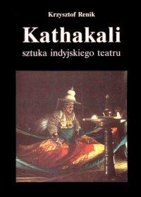 Kathakali - sztuka indyjskiego teatru - Krzysztof Renik