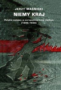 Niemy kraj. Polskie motywy w europejskim kinie niemym (1896–1930) - Jerzy Maśnicki