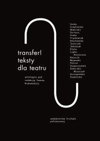 Transfer. Teksty dla teatru. Antologia - Opracowanie zbiorowe