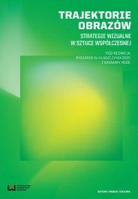 Trajektorie obrazów. Strategie wizualne w sztuce współczesnej - Ryszard Kluszczyński