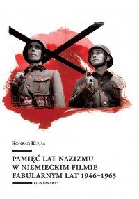 Pamięć lat nazizmu w niemieckim filmie fabularnym lat 1946–1965 - Konrad Klejsa