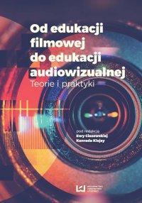 Od edukacji filmowej do edukacji audiowizualnej. Teorie i praktyki - Ewa Ciszewska