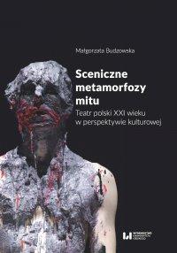 Sceniczne metamorfozy mitu. Teatr polski XXI wieku w perspektywie kulturowej - Małgorzata Budzowska