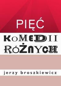 Pięć komedii różnych - Jerzy Broszkiewicz