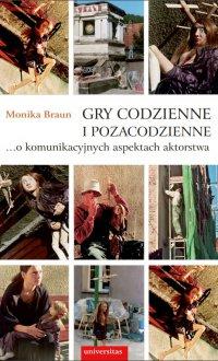 Gry codzienne i pozacodzienne… o komunikacyjnych aspektach aktorstwa - Monika Braun