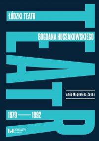 Łódzki teatr Bogdana Hussakowskiego 1979–1992 - Anna Magdalena Zgoda